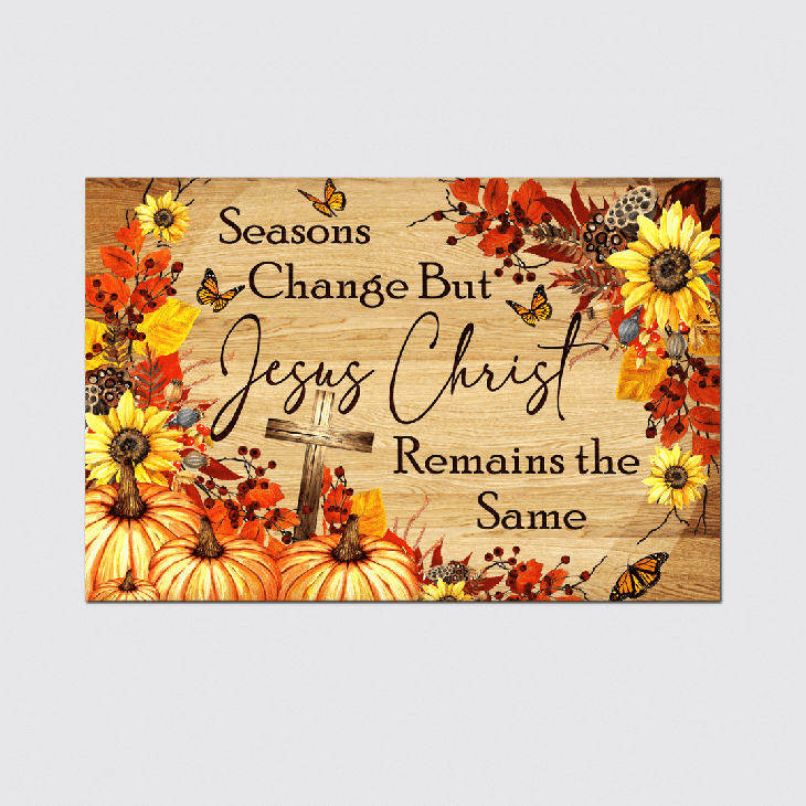 Seasons Change But Jesus Christ Remains The Same Canvas And Poster1