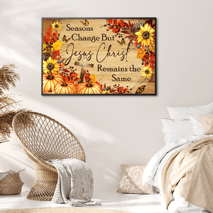 Seasons Change But Jesus Christ Remains The Same Canvas And Poster2