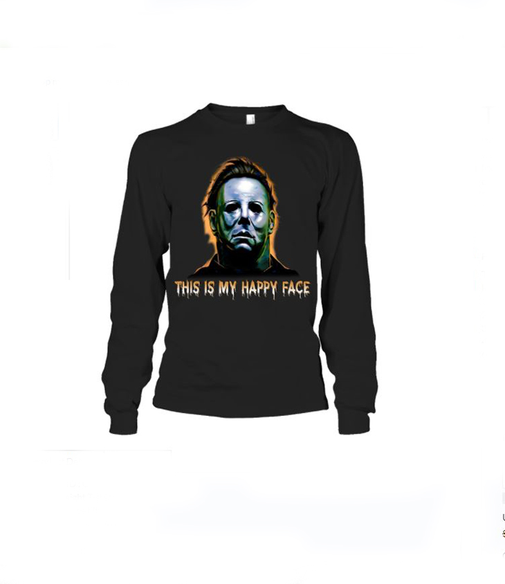 Micheal Meyers This Is My Happy Face Hoodie Shirt1