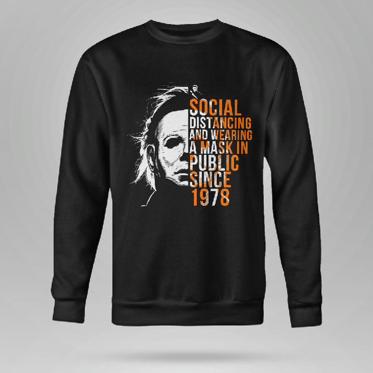 Micheal Meyers Social Dist Ancing And Wearing A Mask In Public Since 1978 Hoodie Shirt3