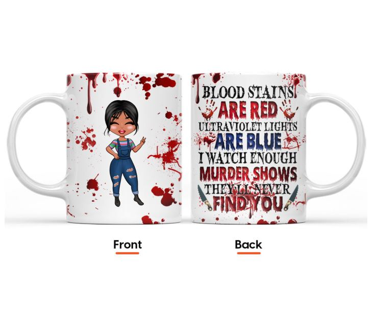 Blood stains are red ultraviolet light are blue I Watch Enough Murder Shows girl Halloween custom name mug 2
