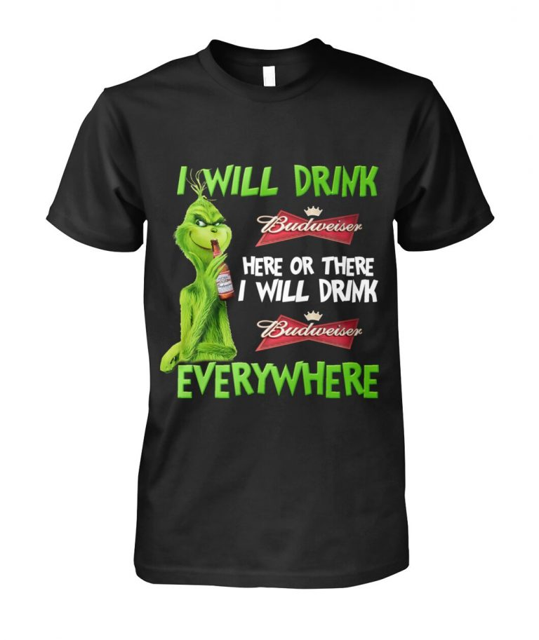 Grinch I will drink budweiser here or there i will drink budweiser everywhere shirt hoodie 1