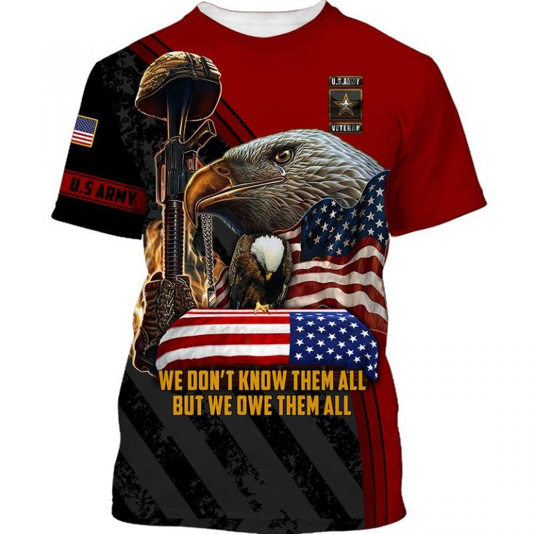 US Army veteran eagle we dont know them all but we owe them all 3d shirt hoodie 4