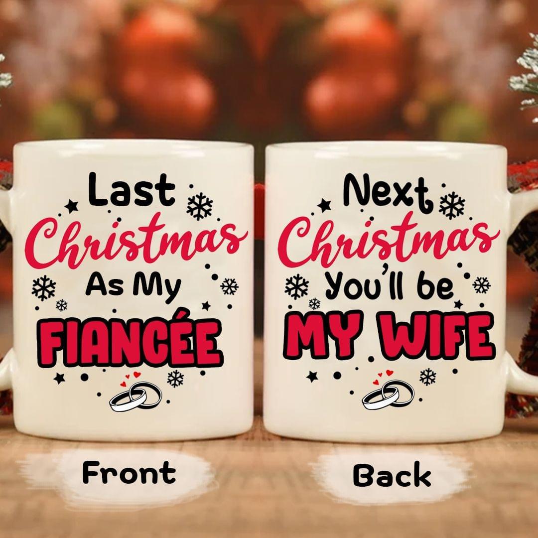 Last christmas as my fiancee next chritsmas youll be my wife mug 1